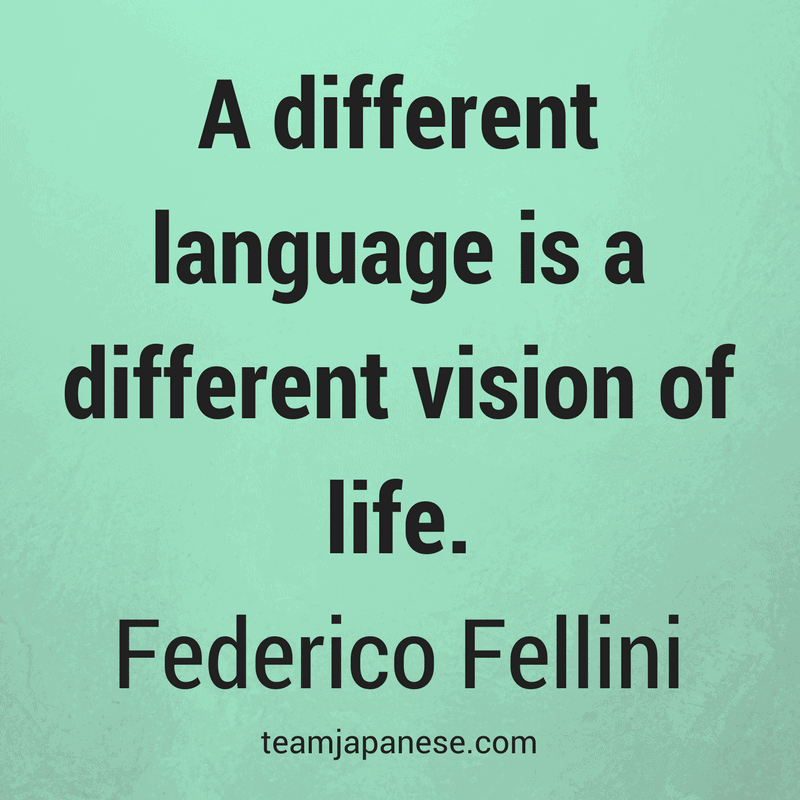 A different language is a different vision of life. – Federico Fellini. Visit Team Japanese for more motivational and inspirational quotes about language learning