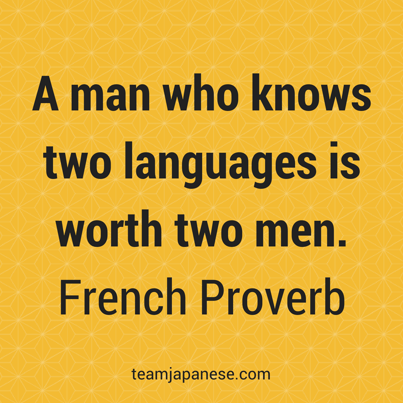 A man who knows two languages is worth two men.‒ French Proverb -Visit Team Japanese for more motivational and inspirational quotes about language learning
