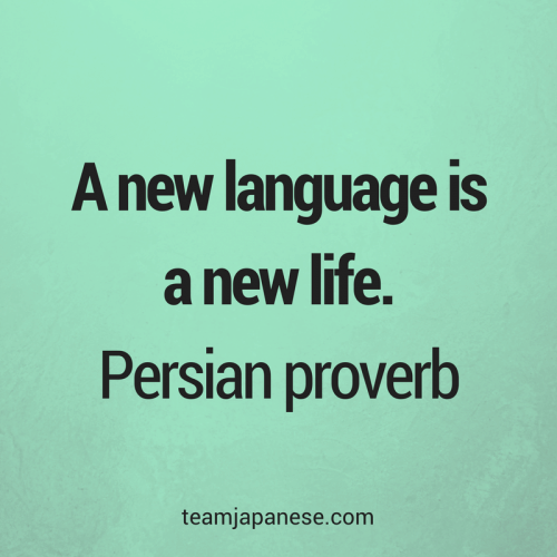 A new language is a new life. Persian proverb. Visit Team Japanese for more motivational and inspirational quotes about language learning.
