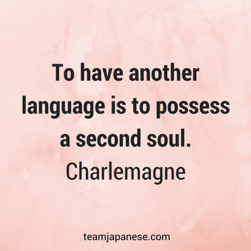 To have another language is to possess a second soul. Charlemagne. Visit Team Japanese for more motivational and inspirational quotes about language learning
