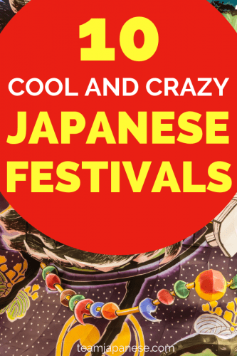 10 cool and crazy Japanese festivals. Japan is famous for its craziest festivals in the world. Here are 10 of the most awesome Japanese events you must attend on your trip to Japan!